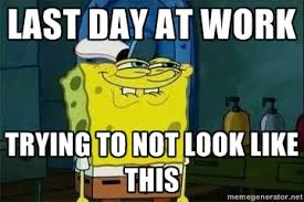 Last day at work Trying to not look like this - Spongebob | Meme ... via Relatably.com