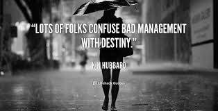 """Lots of folks confuse bad management with destiny."""" - Kin Hubbard ... via Relatably.com"""