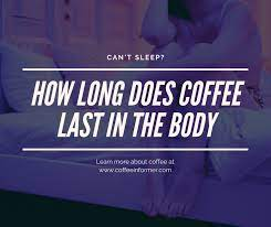 The effects can be felt after waking up too. How Long Does Coffee Last In The Body Coffee Half Life