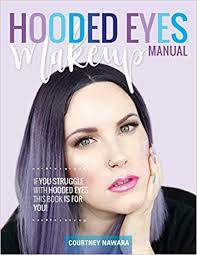 hooded eyes makeup manual a practical eyeshadow application guide for lovely las with hooded eyes courtney nawara 9781981438617 amazon books