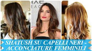 Shatush Su Capelli Neri Acconciature Femminili Youtube