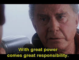 Image result for with great power comes great responsibility quote
