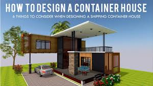 How To Design A House How To Design Shipping Container House 6 Important Things To Consider