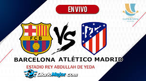 Barcelona vs Atlético Madrid EN VIVO ...