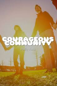 """Courageous Community"""" By: Phillip Fields To read this blog and more, please  visit our website: www.becourageouscommunity.com 