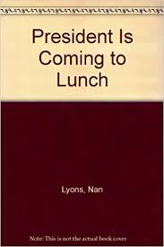 President Is Coming to Lunch: Nan Lyons, Ivan Lyons: 9780385199162:  Amazon.com: Books