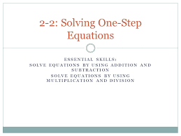 1 essential skills solve equations by using addition and subtraction solve equations by using multiplication and division 2 2 solving one step equations