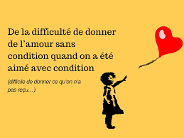 De La Difficulté De Donner De Lamour Sans Condition Quand On A été