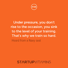 Navy Seal Quotes 81 Awesome Startup Quotes Under Pressure You Don't Rise To The Occasion