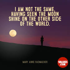 I Am Not The Same Having Seen The Moon Shine On The Other Side Of