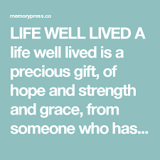 life well lived a life well lived is a precious gift of hope and strength and grace from someone who has made our world a brighter better place