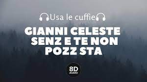 Gianni Celeste - Senz E Te Non Pozz Sta (8D Audio) - YouTube