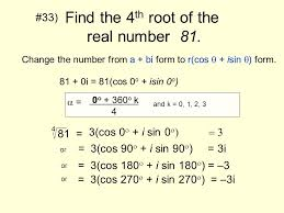 find the 4th root of the real number 81