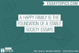 a happy family is the foundation of a stable society essays  100% papers on a happy family is the foundation of a stable society essays sample topics paragraph introduction help research more