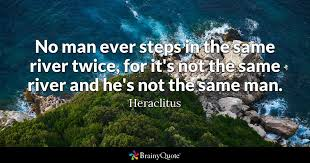 Heraclitus Quotes Delectable No Man Ever Steps In The Same River Twice For It's Not The Same