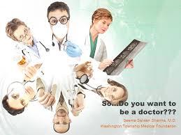 do i want to be a doctor so do you want to be a doctor seema salwan sharma m d