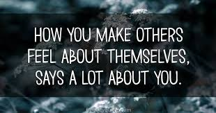 Image result for how you make others feel about themselves says a lot about you