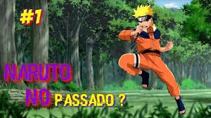 E se Naruto voltasse ao passado #1 - YouTube