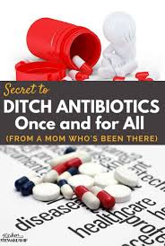 ditching antibiotics once and for all from a mom whos been there