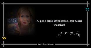 First Impression Quotes Enchanting Quote By J K Rowling A Good First Impression Can Work Wonders