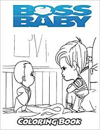 Amazoncom Boss Baby Coloring Book Coloring Book For Kids And