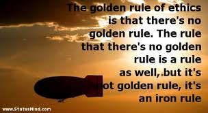Golden Rule Quotes Unique The Golden Rule Of Ethics Is That There's No StatusMind