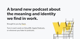 work in progress is slack s podcast about the meaning and identity we find in work