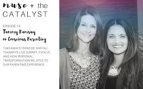 Muse and The Catalyst: Tammy Ramsay on Conscious Parenting (Takeaways from  EVOLVE 2017) - Dr. Shefali