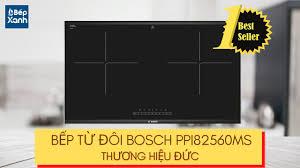 BepXANH.com | Giới thiệu bếp từ đôi Bosch PPI82560MS - Thương hiệu Đức -  YouTube