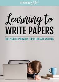 learning to write papers the perfect program for reluctant writers learning to write papers the perfect program for reluctant writers