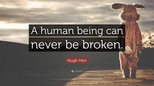 "Quotes For Her Beauteous Hugh Herr Quote ""A human being can never be broken"" 48 wallpapers"