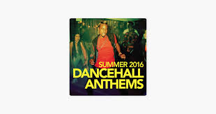 summer 2016 dancehall anthems by