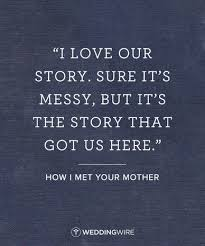 Himym Love Quotes Mesmerizing 48 Romantic TV Show Love Quotes I Love Our Story Sure It's Messy