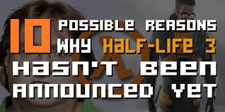 10 Possible Reasons Why Half-Life 3 Hasn't Been Announced Yet ... via Relatably.com