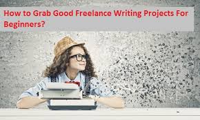 how to grab good lance writing projects for beginners