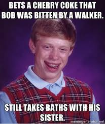 Bets a cherry coke that Bob was bitten by a walker. Still takes ... via Relatably.com