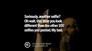 Quotes For Selfies 100 Sarcastic AntiSelfie Quotes For Facebook And Instagram Friends 18