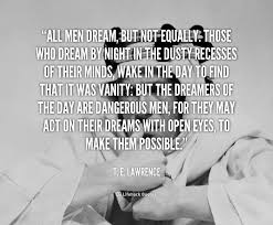 Te Lawrence Dream Quote Best Of Quotes About Dangerous Dreams 24 Quotes