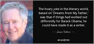 Dreams From My Father Quotes With Page Numbers Best of James Fallows Quote The Hoary Joke In The Literary World Based On