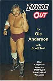 Inside Out: How Corporate America Destroyed Professional Wrestling:  Anderson, Ole, Teal, Scott: 9780974554501: Amazon.com: Books