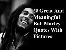 Bob Marley Quotes About Love Interesting 48 Great And Meaningful Bob Marley Quotes With Pictures