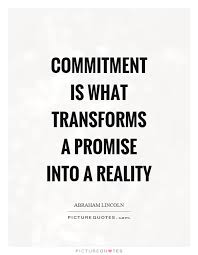 Commitment Quotes Cool Commitment Is What Transforms A Promise Into A Reality Picture Quotes