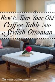 how to turn your old coffee table into a stylish ottoman this west coast mommy