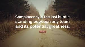 """Complacency Quotes New Pat Riley Quote """"Complacency Is The Last Hurdle Standing Between"""