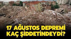 17 Ağustos 1999 depremi kaç saniye sürdü? 17 Ağustos depremi kaç  şiddetindeydi?