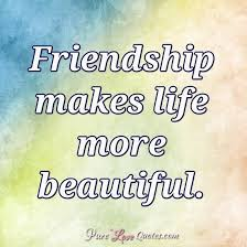 Quotes And Images About Friendship Friendship makes life more beautiful PureLoveQuotes 99