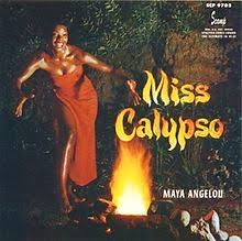 a angelou  angelou s first album miss calypso produced in 1957 was made possible by the popularity of her nightclub act