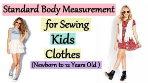 Standard Body Measurement For Sewing Kids Clothes Kids Newborn To 12 Years Clothing Size Chart