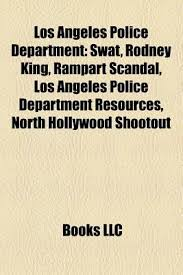 The nato phonetic alphabet, also sometimes referred to as alpha bravo charlie is actually officially called the international radiotelephony spelling alphabet. Los Angeles Police Department Swat Rodney King North Hollywood Shootout Rampart Scandal Los Angeles Police Department Resources By Llc Books 9781157557760 Reviews Description And More Betterworldbooks Com