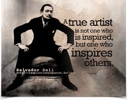 Salvador Dali Quotes Adorable A True Artist Is Not One Who Is Inspired But One Who Inspires